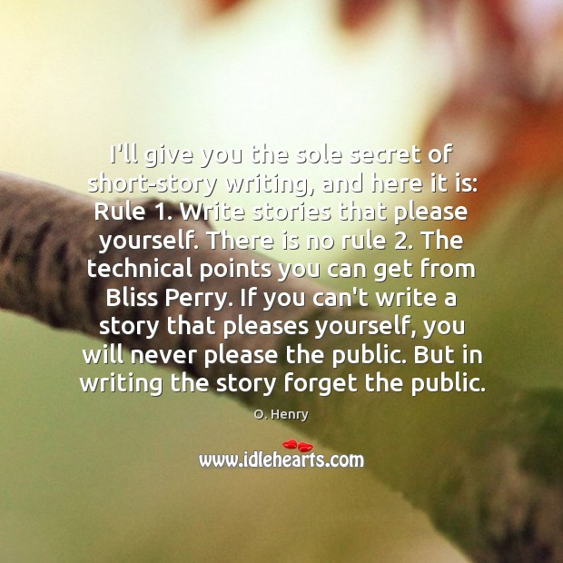 I'll give you the sole secret of short-story writing, and here it O. Henry Picture Quote