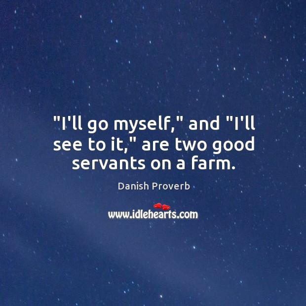 """i'll go myself,"" and ""i'll see to it,"" are two good servants on a farm. Danish Proverbs Image"