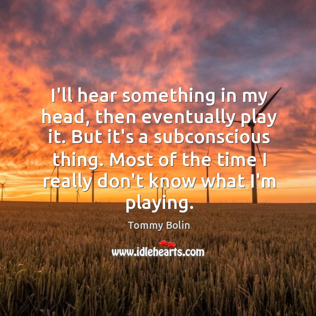 I'll hear something in my head, then eventually play it. But it's Image