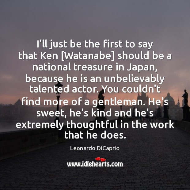 I'll just be the first to say that Ken [Watanabe] should be Leonardo DiCaprio Picture Quote