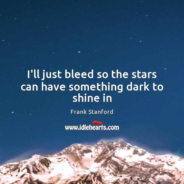Picture Quote by Frank Stanford