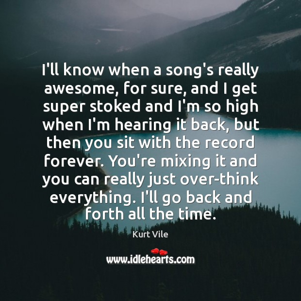 I'll know when a song's really awesome, for sure, and I get Image