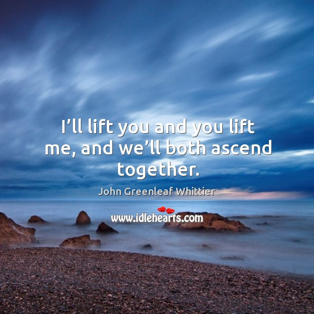 I'll lift you and you lift me, and we'll both ascend together. Image