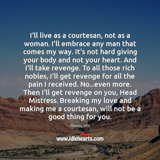 Image, I'll live as a courtesan, not as a woman. I'll embrace any