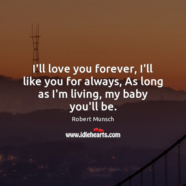 I'll love you forever, I'll like you for always, As long as I'm living, my baby you'll be. Image