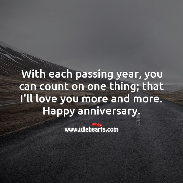 I'll love you more and more. Happy anniversary. Wedding Anniversary Messages for Husband Image