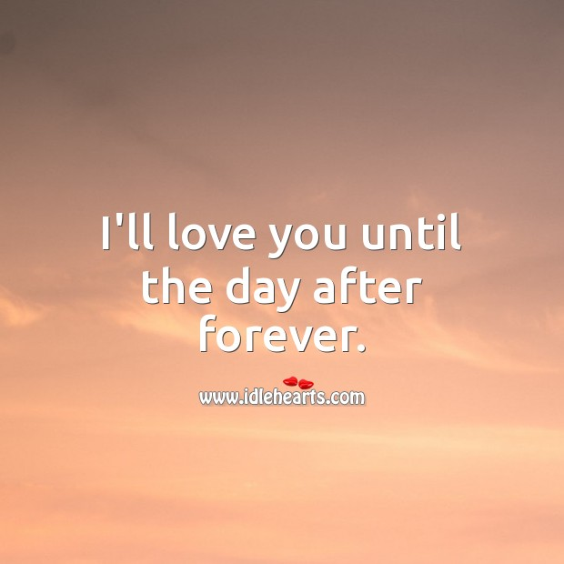 Image, I'll love you until the day after forever.