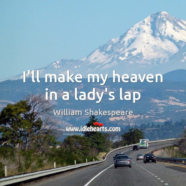 Image, I'll make my heaven in a lady's lap