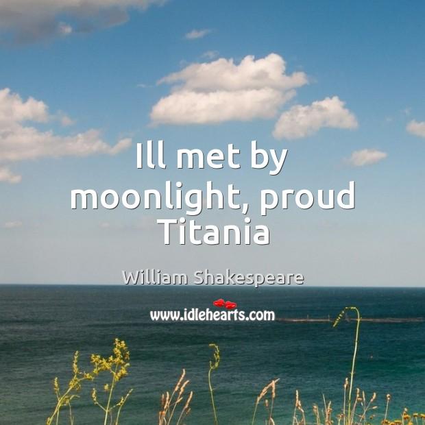 Ill met by moonlight, proud Titania Image