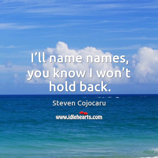 I'll name names, you know I won't hold back. Steven Cojocaru Picture Quote