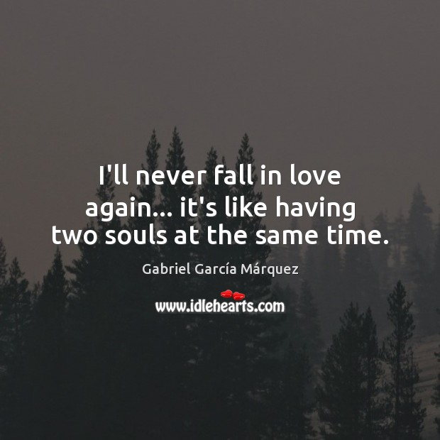 I'll never fall in love again… it's like having two souls at the same time. Gabriel García Márquez Picture Quote