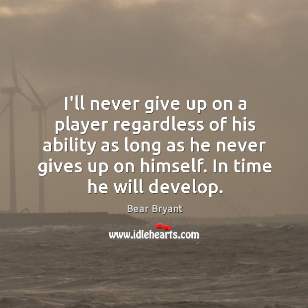 Image, I'll never give up on a player regardless of his ability as