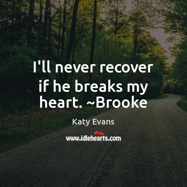 Katy Evans Picture Quote image saying: I'll never recover if he breaks my heart. ~Brooke