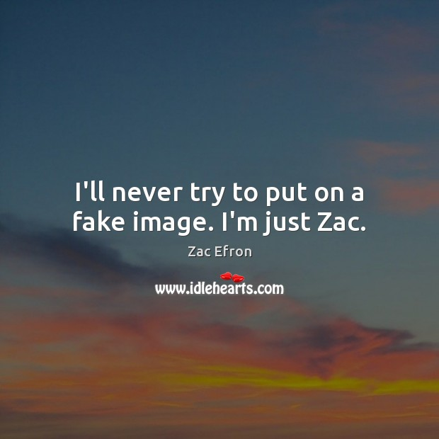 Image, I'll never try to put on a fake image. I'm just Zac.