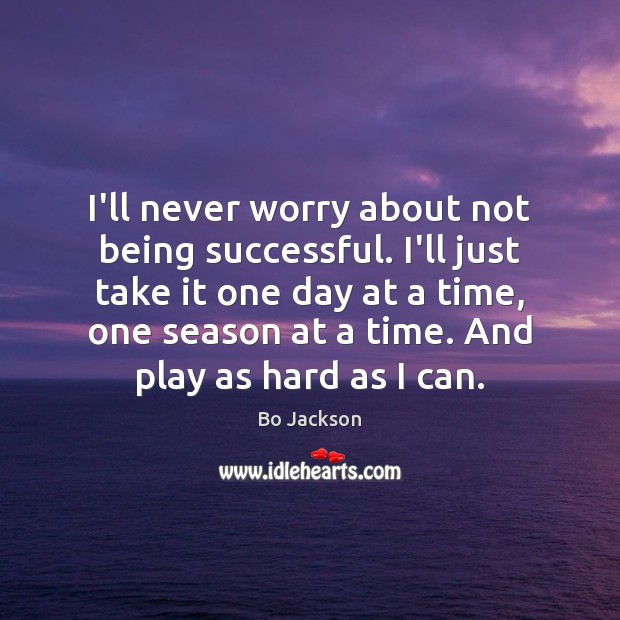 I'll never worry about not being successful. I'll just take it one Bo Jackson Picture Quote