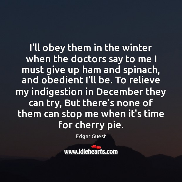 I'll obey them in the winter when the doctors say to me Edgar Guest Picture Quote