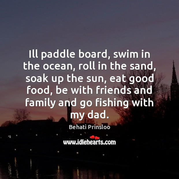 Ill paddle board, swim in the ocean, roll in the sand, soak Image