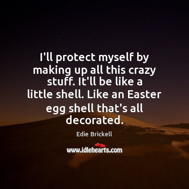 I'll protect myself by making up all this crazy stuff. It'll be Easter Quotes Image