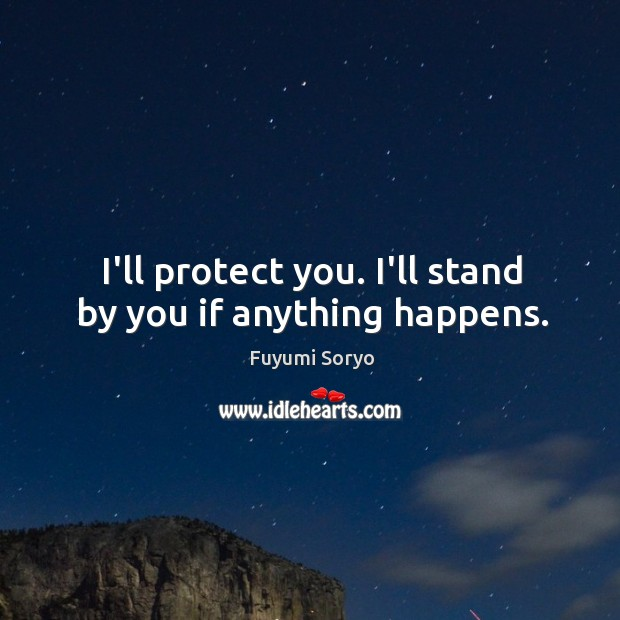 I'll protect you. I'll stand by you if anything happens. Fuyumi Soryo Picture Quote