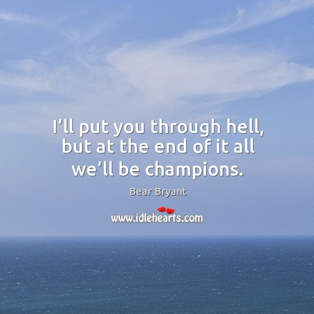 Image about I'll put you through hell, but at the end of it all we'll be champions.