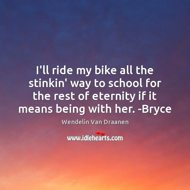 I'll ride my bike all the stinkin' way to school for the Wendelin Van Draanen Picture Quote