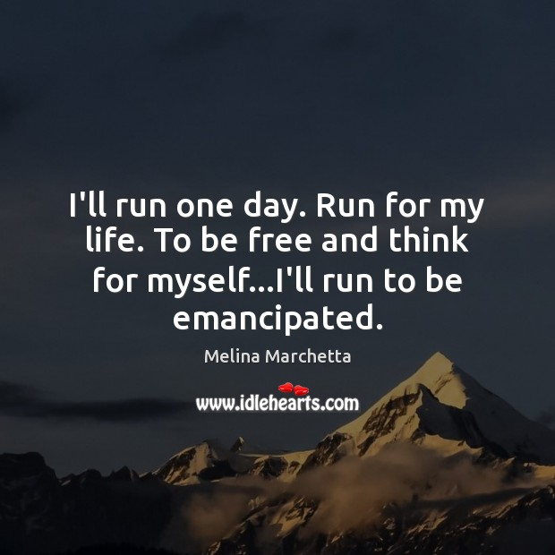 I'll run one day. Run for my life. To be free and Melina Marchetta Picture Quote