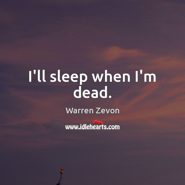 I'll sleep when I'm dead. Image
