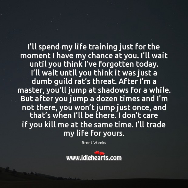 I'll spend my life training just for the moment I have Image