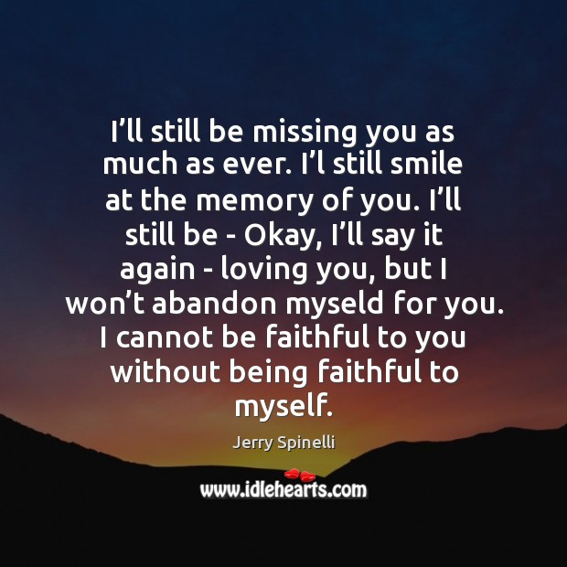 I'll still be missing you as much as ever. I'l Missing You Quotes Image
