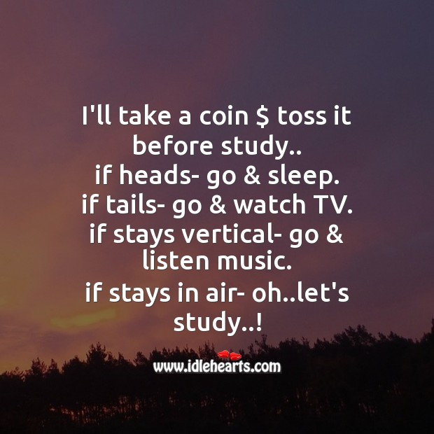 I'll take a coin $ toss it before study.. Image