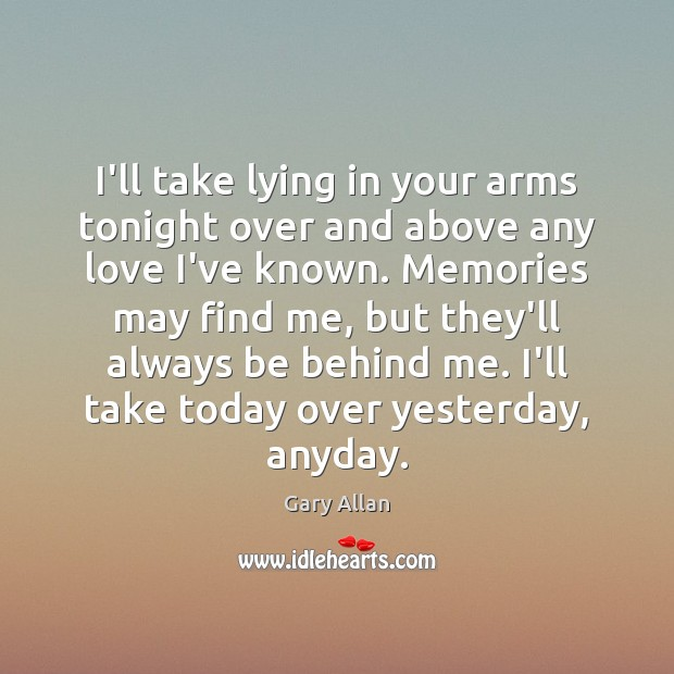 I'll take lying in your arms tonight over and above any love Image