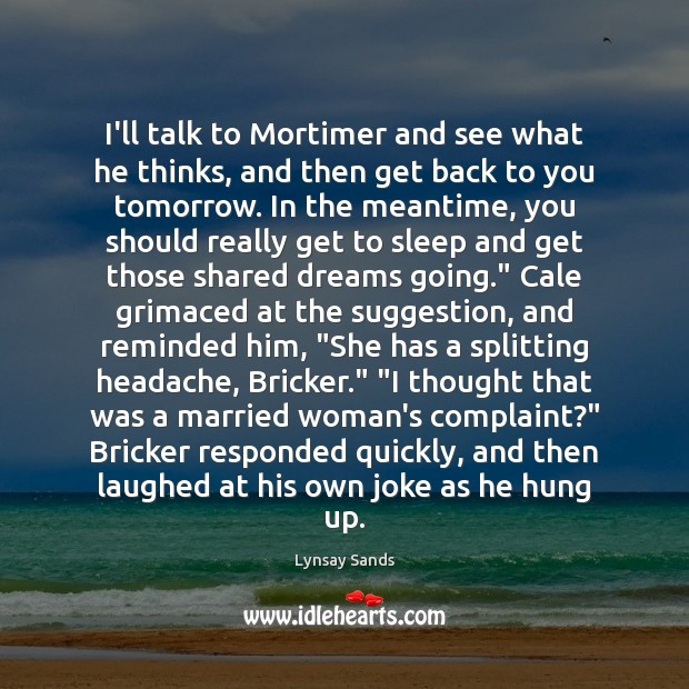 I'll talk to Mortimer and see what he thinks, and then get Lynsay Sands Picture Quote