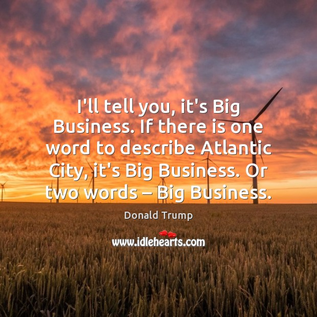 Image, I'll tell you, it's Big Business. If there is one word to