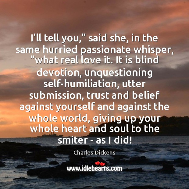 "I'll tell you,"" said she, in the same hurried passionate whisper, ""what Real Love Quotes Image"