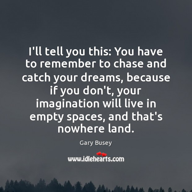 I'll tell you this: You have to remember to chase and catch Image