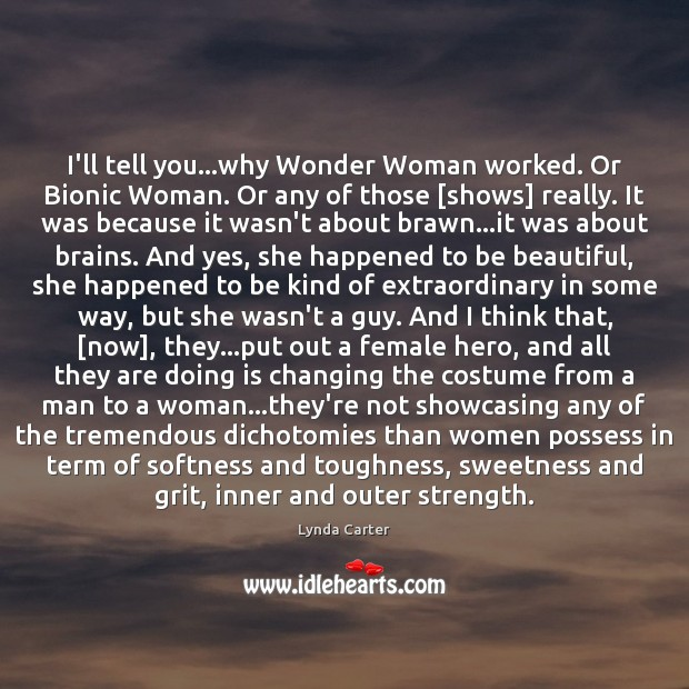I'll tell you…why Wonder Woman worked. Or Bionic Woman. Or any Image