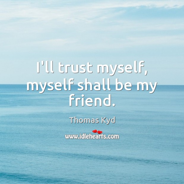 I'll trust myself, myself shall be my friend. Image