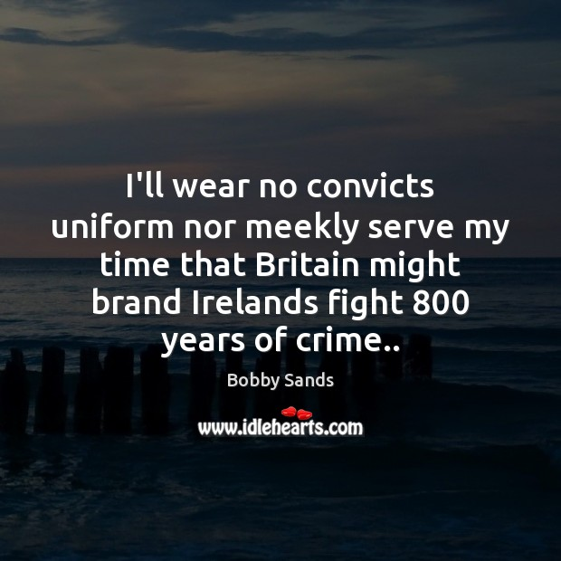 Image, I'll wear no convicts uniform nor meekly serve my time that Britain