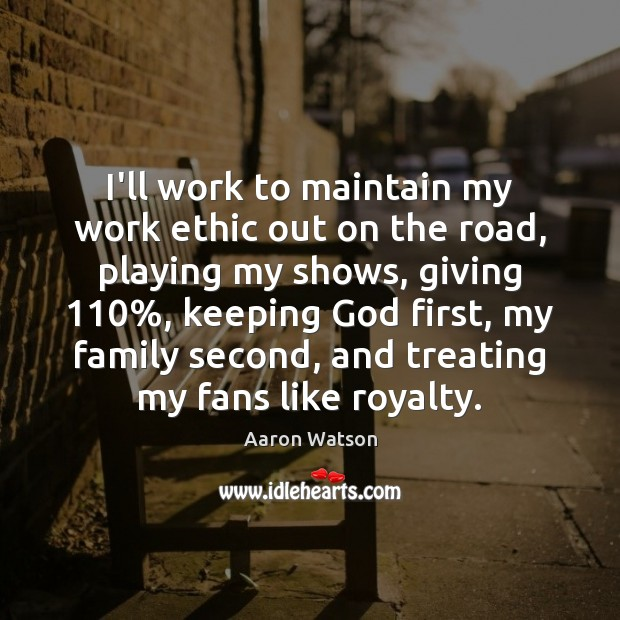 Image, I'll work to maintain my work ethic out on the road, playing