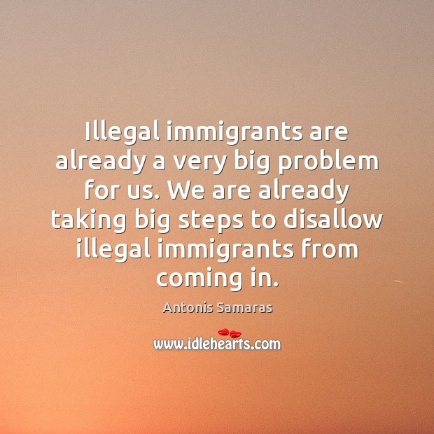 Image, Illegal immigrants are already a very big problem for us. We are