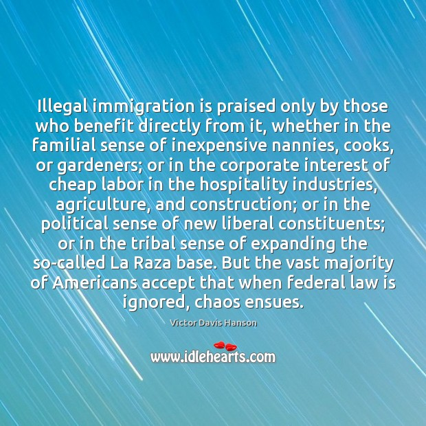 Illegal immigration is praised only by those who benefit directly from it, Image
