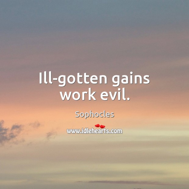 Ill-gotten gains work evil. Sophocles Picture Quote