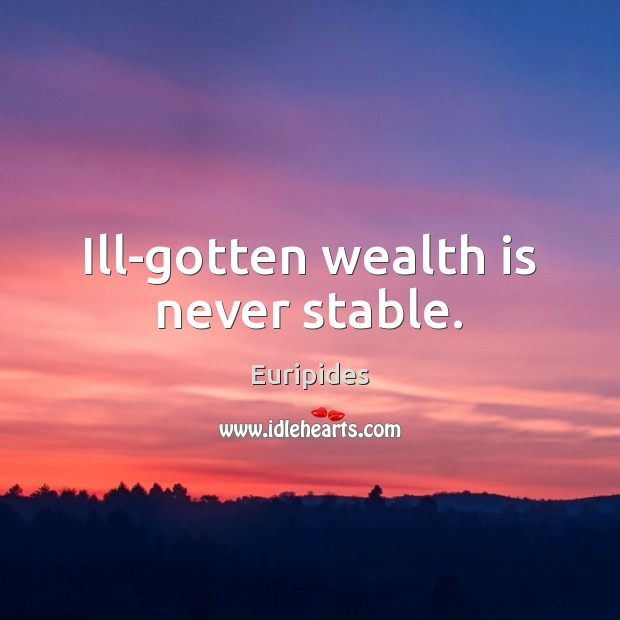 Ill-gotten wealth is never stable. Wealth Quotes Image