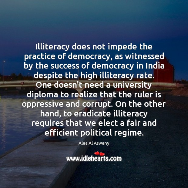 Image, Illiteracy does not impede the practice of democracy, as witnessed by the