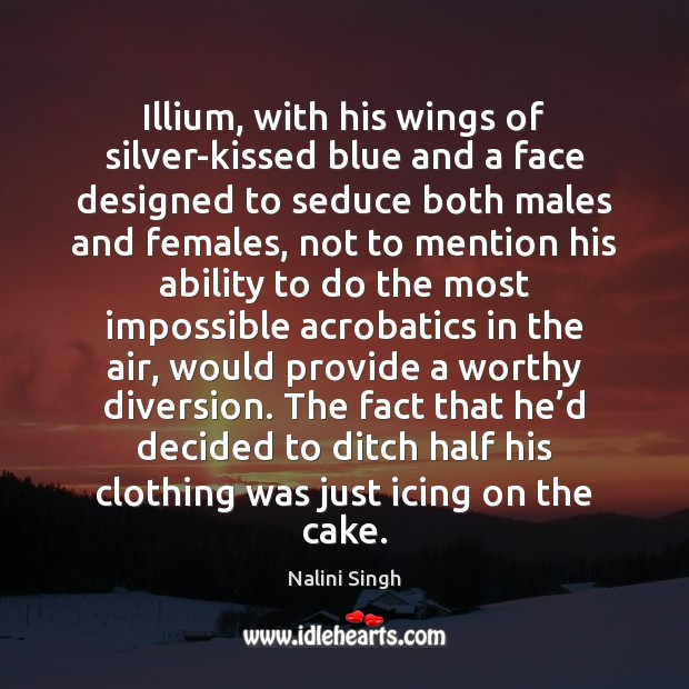 Illium, with his wings of silver-kissed blue and a face designed to Nalini Singh Picture Quote
