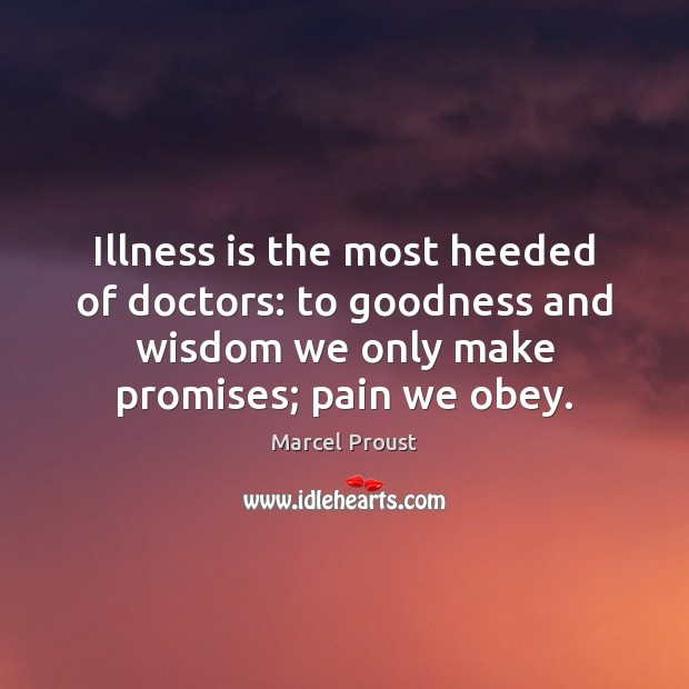 Illness is the most heeded of doctors: to goodness and wisdom we Image