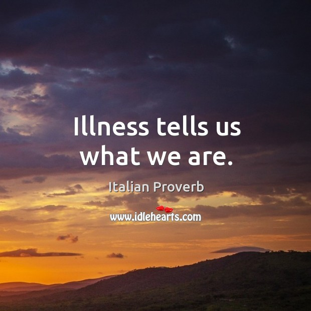 Image, Illness tells us what we are.