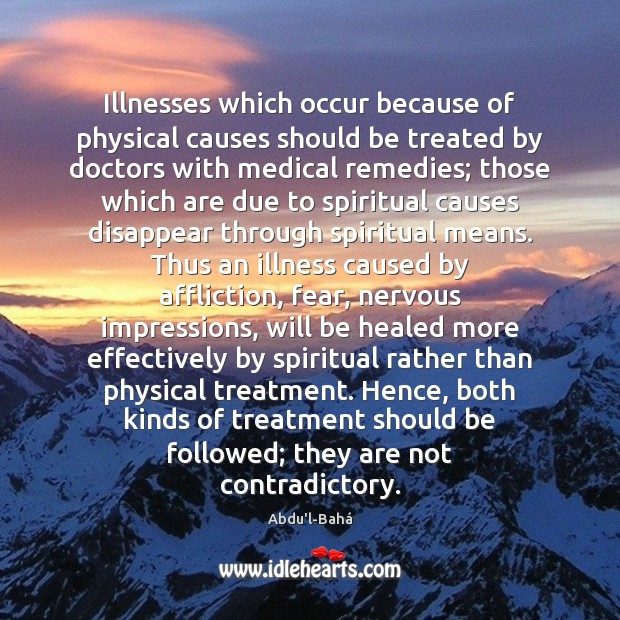 Illnesses which occur because of physical causes should be treated by doctors Image
