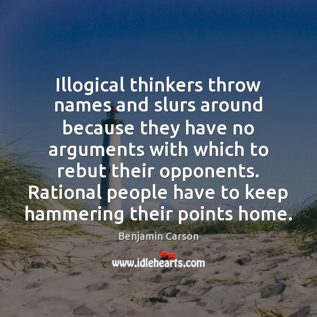 Benjamin Carson Picture Quote image saying: Illogical thinkers throw names and slurs around because they have no arguments