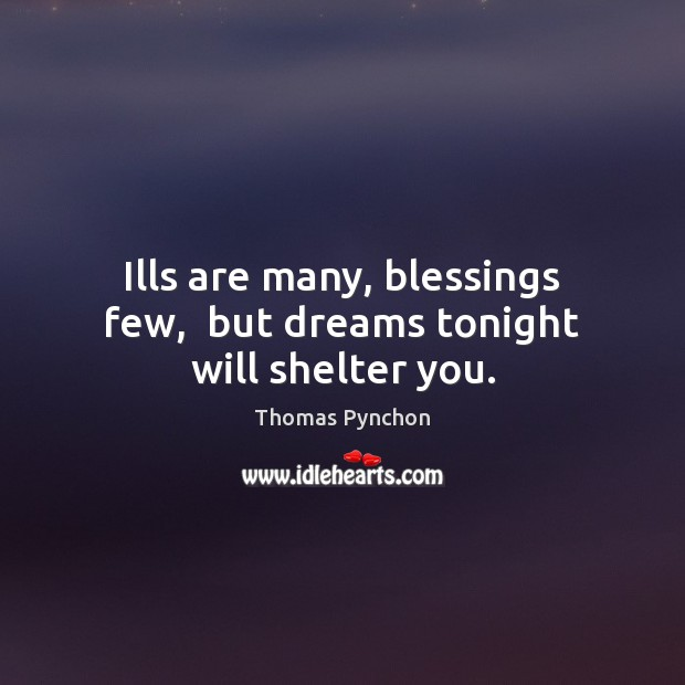 Image, Ills are many, blessings few,  but dreams tonight will shelter you.